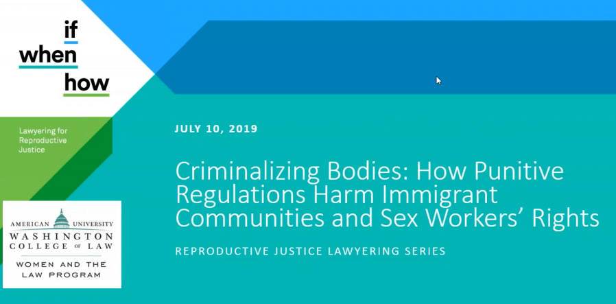 "2019 Reproductive Justice Lawyering Webinar Series: ""How Punitive Regulations Harm Immigrant Communities and Sex Workers' Rights"""
