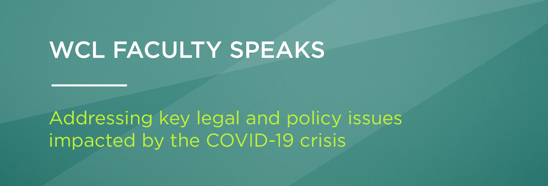 WCL Faculty Speaks - Addressing key legal and policy issues impacted by the COVID-19 crisis