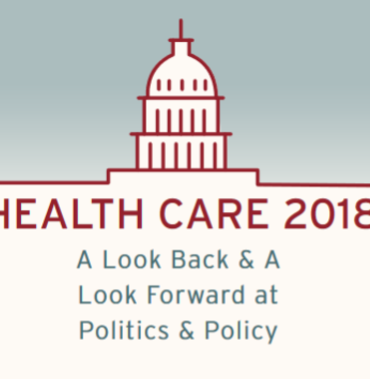 Health Care 2018: A Look Back & A Look Forward at Politics & Policy